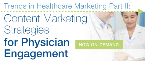 Trends in Healthcare Marketing Part II: Content Marketing Strategies for Physician Engagement